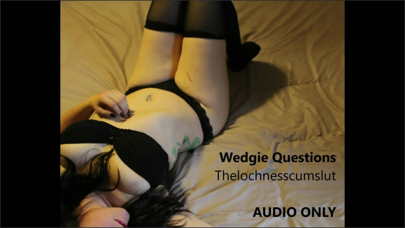 [Full HD] wedgie questions audio only   - Thelochnesscumslut - -00:15:46 | Question Answer, Verified Amateurs, Role Play - 61,6 MB