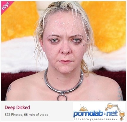 [Full HD] Deep Dicked Deep Dicked - SiteRip-01:06:32 | Humiliation, Pissing, Oral, Blowjobs, Vomit, Rough Sex, Facial, ThroatFuck - 2,4 GB