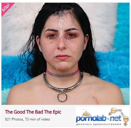 [Full HD] The Good The Bad The Epic The Good The Bad The Epic - SiteRip-01:13:11 | Vomit, ThroatFuck, Blowjobs, Pissing, Facial, Oral, Humiliation - 4,2 GB