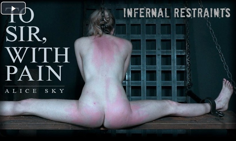 [SD] Alice Sky. To Sir ,  With Pain Alice Sky - InfernalRestraints.com-00:58:18   Torture ,  BDSM ,  Humiliation ,  Whipping - 1 , 2 GB